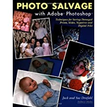 Photo Salvage with Adobe Photoshop: Techniques for Saving Damaged Prints, Slides and Negatives (Solutions)