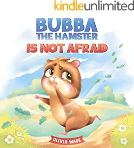 Bubba the Hamster Is Not Afraid: A Short Bedtime Story About Anxiety And How to Help Kids Overcome Their Fears. Children's Picture Book for Preschoolers, Toddlers