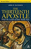 The Thirteenth Apostle: Revised Edition: What the Gospel of Judas Really Says