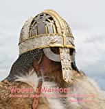 Woden's Warriors: Warfare, Beliefs, Arms & Armour in Northern Europe during the 6th and 7th Centuries