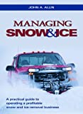 Managing Snow and Ice : Operating a Profitable Snow and Ice Management Business, Allin, John, 1883751179