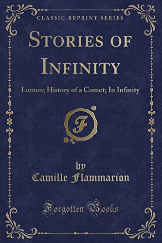 Stories of Infinity: Lumen; History of a Comet; In Infinity (Classic Reprint)