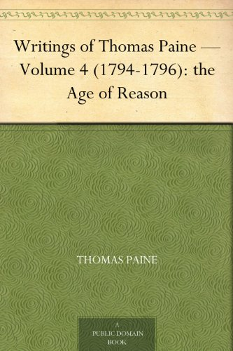 Writings of Thomas Paine — Volume 4 (1794-1796): the Age of Reason