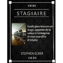 Stagiaire: Guide pour trouver un stage, apporter de la valeur à l'entreprise et viser une offre d'emploi (Études) (French Edition)