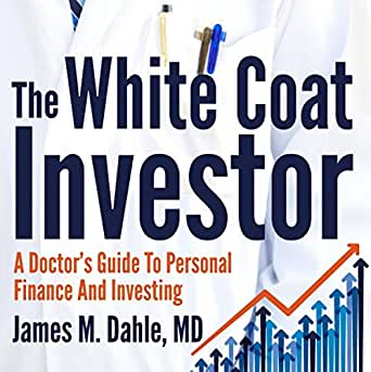 Amazon.com: The White Coat Investor: A Doctor's Guide to Personal ...