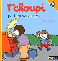 T'choupi part en vacances par Thierry Courtin