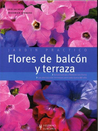 Flores de balcon y terraza/ Flowers of balcony and terrace (Jardin Practico) (Spanish Edition) (Patios Terrazas Jardines)
