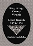 King George County, Virginia, Death Records, 1853-1896, Elizabeth N. Lee, 0788401696