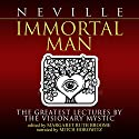Immortal Man: The Greatest Lectures by the Visionary Mystic Hörbuch von Neville Goddard, Margaret Ruth Broome - editor Gesprochen von: Mitch Horowitz