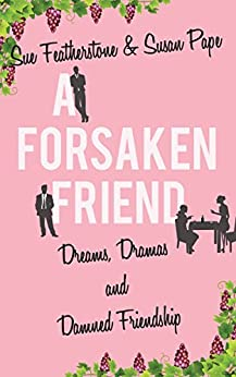 A Forsaken Friend: A Witty and Smart Chick Lit with Attitude (FRIENDS Book 2) by [Featherstone, Sue, Pape, Susan]