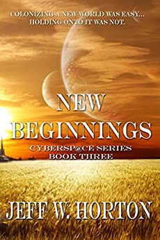 New Beginnings: Cybersp@ce Series Book Three by [Horton, Jeff W.]
