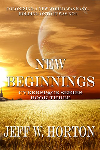 Book: New Beginnings - Cybersp@ce Series Book Three by Jeff W. Horton