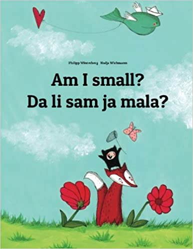 Am I small? Da li sam ja mala?: Children's Picture Book English-Serbian (Bilingual Edition)