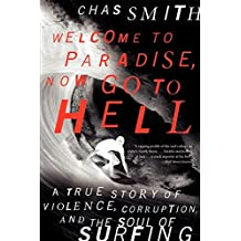 Amazon chas smith books biography blog audiobooks kindle welcome to paradise now go to hell a true story of violence corruption and the soul of surfing by chas smith 2014 07 08 fandeluxe PDF
