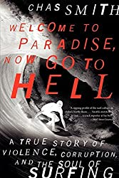 Welcome to Paradise, Now Go to Hell: A True Story of Violence, Corruption, and the Soul of Surfing by Chas Smith (2014-07-08)