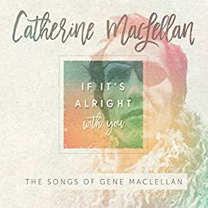 If It's Alright With You-Songs of Gene Maclellan