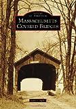 Massachusetts Covered Bridges, John S. Burk, 073857323X