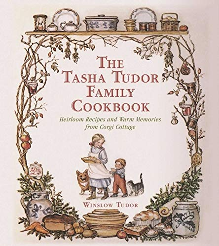(The Tasha Tudor Family Cookbook: Heirloom Recipes and Warm Memories from Corgi Cottage)