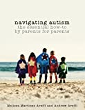 Navigating Autism: The Essential How to by Parents for Parents