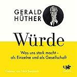 Würde: Was uns stark macht - als Einzelne und als Gesellschaft   Gerald Hüther