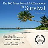 The 100 Most Powerful Affirmations for Survival: Including 2 Positive & Affirmative Action Bonus Books on Harvest & Life Coaching