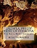 Lalibela, Priest King of Ethiopia: the Rock Hewn Churches, Bonita Maffei, 1475195028