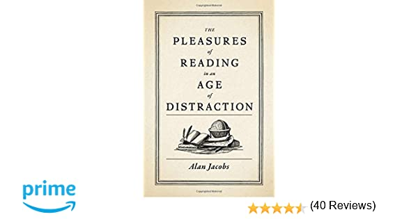 the pleasures of reading in an age of distraction alan jacobs  the pleasures of reading in an age of distraction alan jacobs 9780199747498 com books