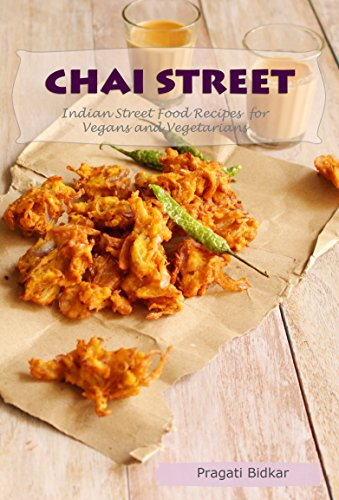 Chai Street - Indian Street Food Recipes for Vegans and Vegetarians (Curry Dinner Recipes Book - Streets Indian