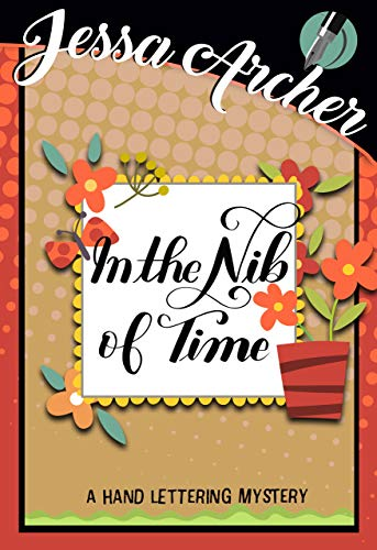 In the Nib of Time (Hand Lettering Mystery Book 2) by [Archer, Jessa]