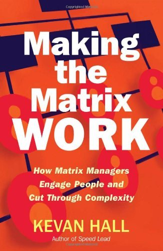 making-the-matrix-work-how-matrix-managers-engage-people-and-cut-through-complexity-by-kevan-hall-7-