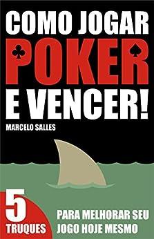 Como Jogar Poker e Vencer!: 5 Truques para melhorar seu jogo hoje mesmo por [Salles, Marcelo]