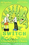 S.W.I.T.C.H 8:Chameleon Chaos by Ali Sparkes (2012-02-02)
