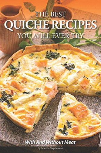 The Best Quiche Recipes You Will Ever Try: With and Without Meat ()