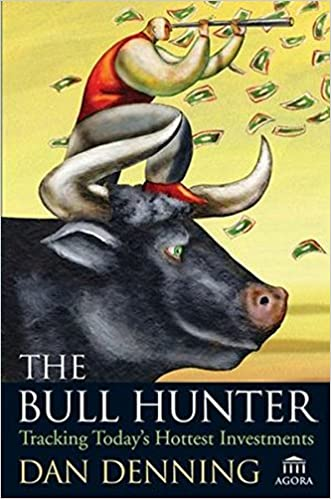 the bull hunter tracking today s hottest investments dan denning