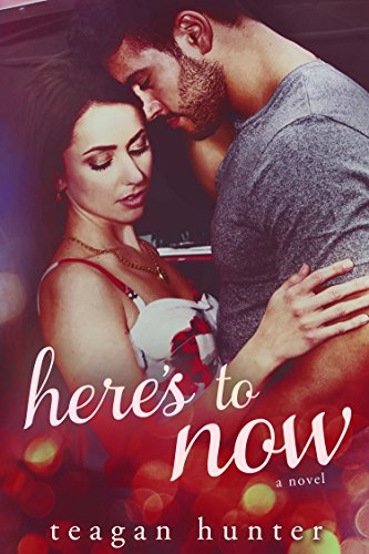 Here's to Now by [Hunter, Teagan]