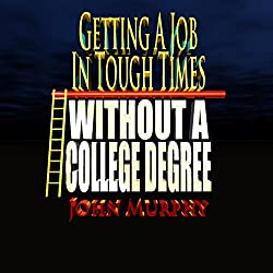 Getting a Job in Tough Times Without a College Degree