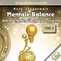 Mental Balance: Die Macht des Überbewusstseins (Original Seminar Life 2) Hörbuch von Kurt Tepperwein Gesprochen von: Kurt Tepperwein