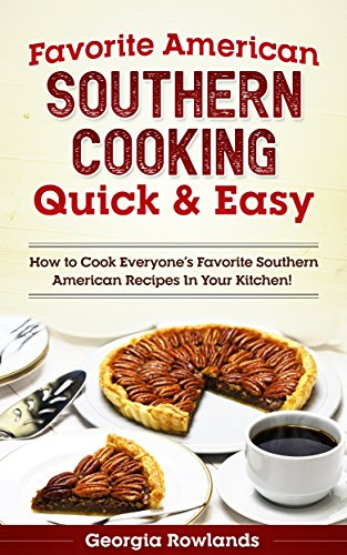Favorite American Southern Cooking Quick & Easy: How to Cook Everyone's Favorite Southern American Recipes in Your Kitchen! by [Rowlands, Georgia]