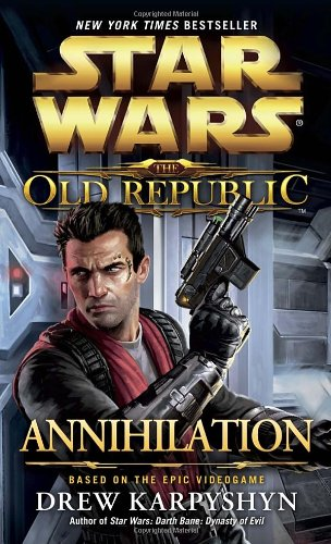 Star Wars The Old Republic: Annihilation                (Star Wars: The Old Republic (Chronological Order) #4) - Book  of the Star Wars Legends