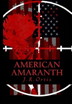 American Amaranth: Love and world war in the new American century (AMERICAN AMARANTH ANTHOLOGY Book 1) by [Ortiz, J. R.]