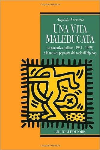 Una Vita Maleducata La Narrativa Italiana 1981 1999 E La Musica