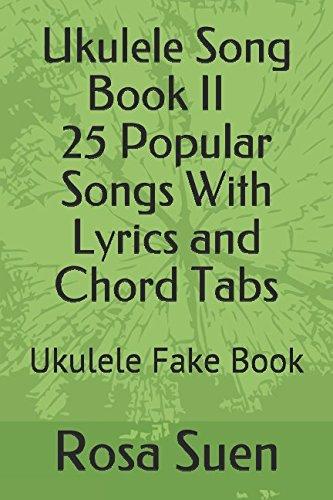 Ukulele Song Book II - 25 Popular Songs With Lyrics And Chord Tabs: Ukulele Fake Book