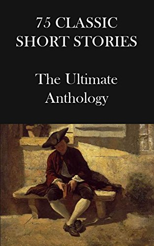 75 Classic Short Stories: The Ultimate Anthology