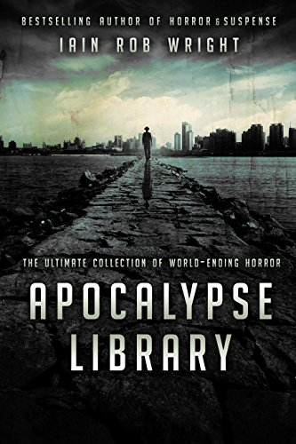 Apocalypse Library: The Ultimate Collection of World-Ending Horror by [Wright, Iain Rob]