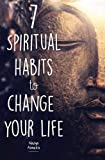 7 Spiritual Habits to Change Your Life: + Free 30-Day Companion Course (Self Help, Spiritual Books, Spiritual Growth, Happiness, Spirituality, Success)