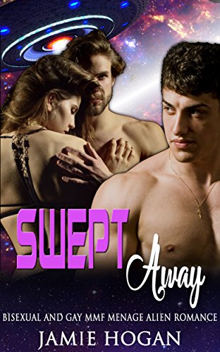 Swept Away: Bisexual and Gay MMF Menage Alien Romance