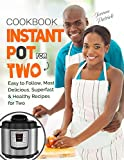 Instant Pot For Two Cookbook: Easy to Follow, Most Delicious,...