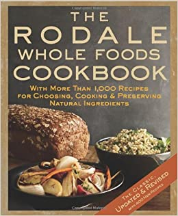 The rodale whole foods cookbook with more than 1 000 recipes for the rodale whole foods cookbook with more than 1 000 recipes for choosing cooking preserving natural ingredients dara demoelt 9781605295435 forumfinder Images