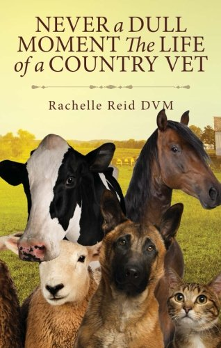 Never a Dull Moment The Life of a Country Vet by Tate Publishing