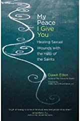 My Peace I Give You: Healing Sexual Wounds with the Help of the Saints Paperback